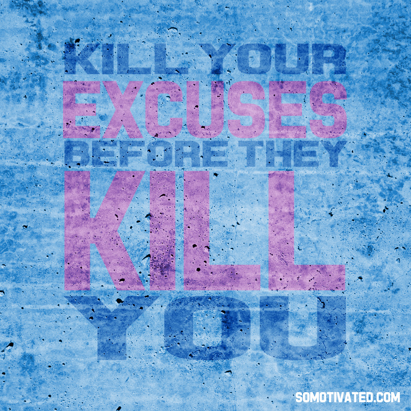 Kill Your Excuses